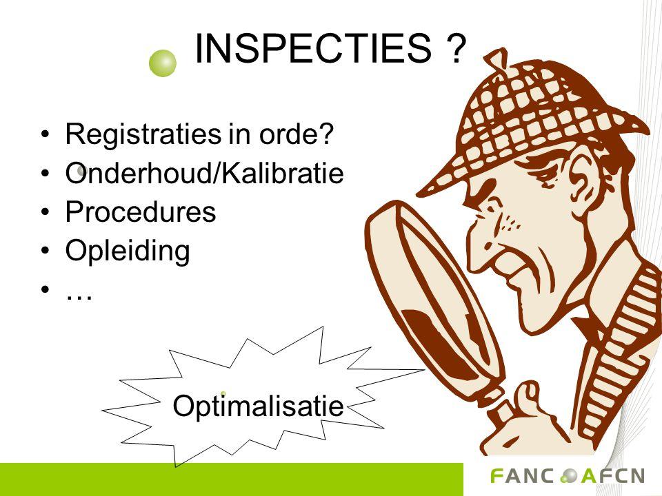 INSPECTIES Registraties in orde Onderhoud/Kalibratie Procedures Opleiding … Optimalisatie