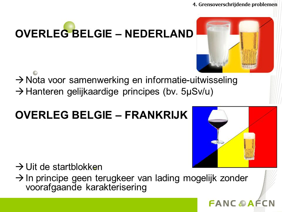 OVERLEG BELGIE – NEDERLAND  Nota voor samenwerking en informatie-uitwisseling  Hanteren gelijkaardige principes (bv.