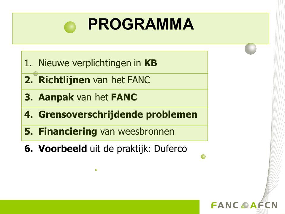 PROGRAMMA 1.Nieuwe verplichtingen in KB 2.Richtlijnen van het FANC 3.Aanpak van het FANC 4.Grensoverschrijdende problemen 5.Financiering van weesbronnen 6.Voorbeeld uit de praktijk: Duferco
