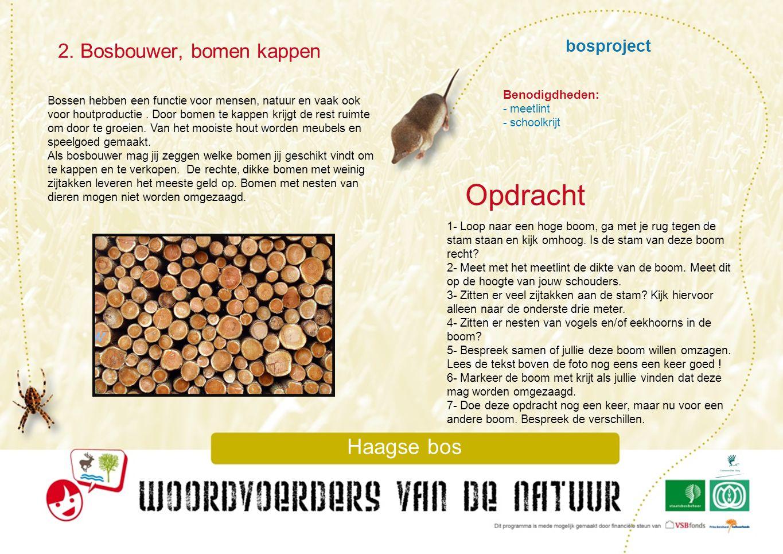 bosproject 2. Bosbouwer, bomen kappen Haagse bos Bossen hebben een functie voor mensen, natuur en vaak ook voor houtproductie. Door bomen te kappen kr