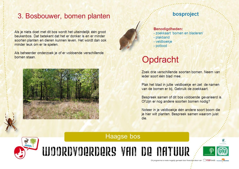 bosproject 3. Bosbouwer, bomen planten Haagse bos Als je niets doet met dit bos wordt het uiteindelijk één groot beukenbos. Dat betekent dat het er do