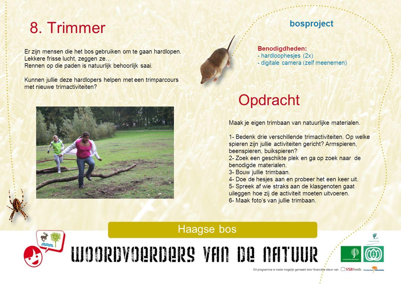bosproject 8. Trimmer Haagse bos Er zijn mensen die het bos gebruiken om te gaan hardlopen. Lekkere frisse lucht, zeggen ze… Rennen op die paden is na