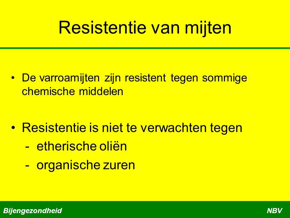 Resistentie van mijten De varroamijten zijn resistent tegen sommige chemische middelen Resistentie is niet te verwachten tegen - etherische oliën - organische zuren BijengezondheidNBV