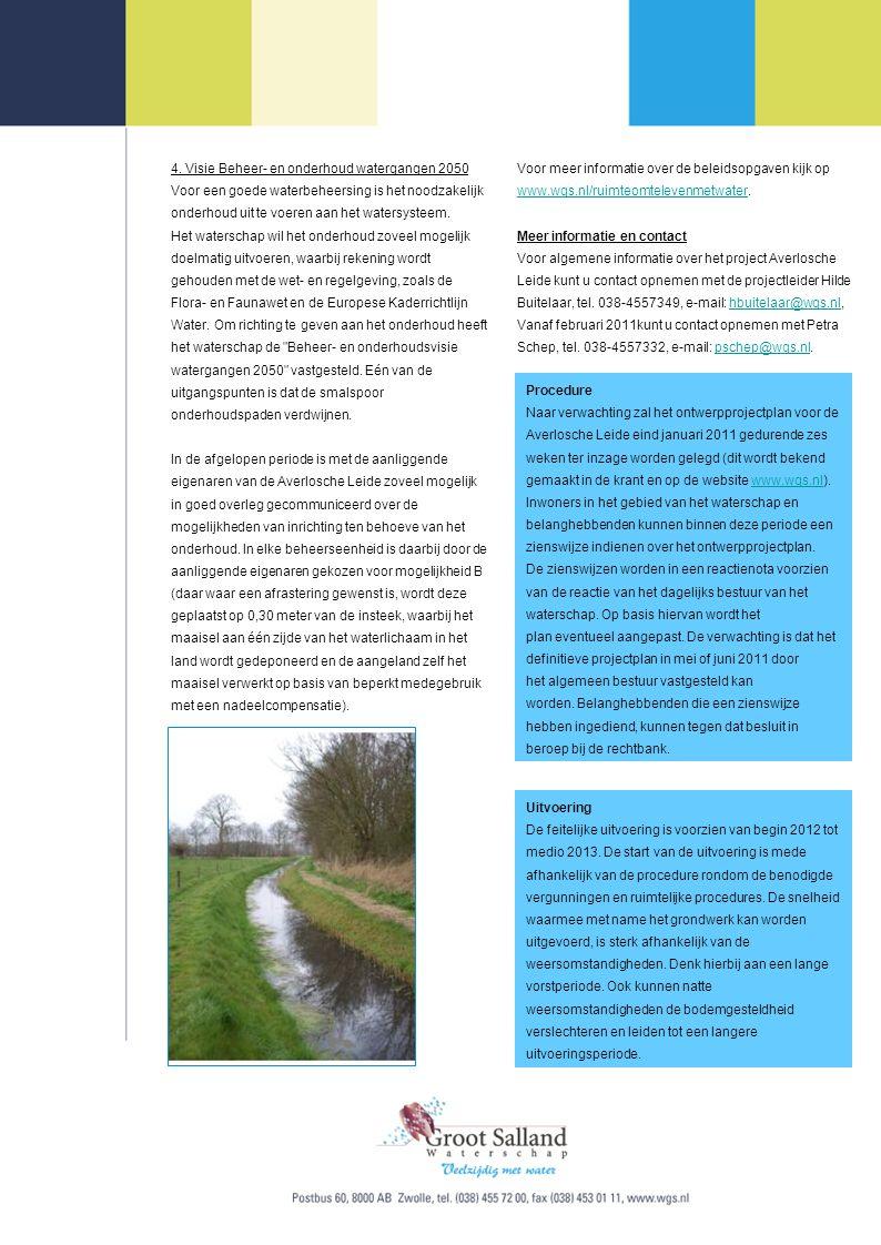 4. Visie Beheer- en onderhoud watergangen 2050 Voor een goede waterbeheersing is het noodzakelijk onderhoud uit te voeren aan het watersysteem. Het wa