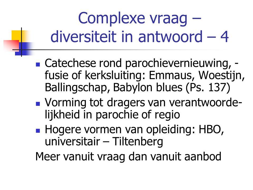 Complexe vraag – diversiteit in antwoord – 4 Catechese rond parochievernieuwing, - fusie of kerksluiting: Emmaus, Woestijn, Ballingschap, Babylon blues (Ps.