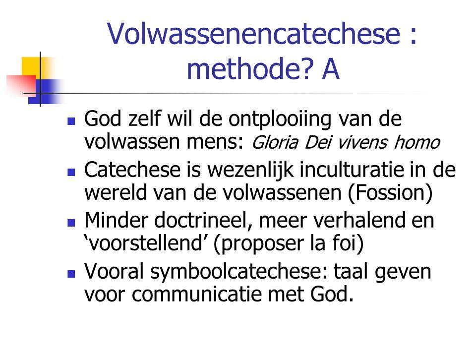 Volwassenencatechese : methode? A God zelf wil de ontplooiing van de volwassen mens: Gloria Dei vivens homo Catechese is wezenlijk inculturatie in de