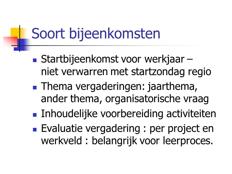 Soort bijeenkomsten Startbijeenkomst voor werkjaar – niet verwarren met startzondag regio Thema vergaderingen: jaarthema, ander thema, organisatorisch