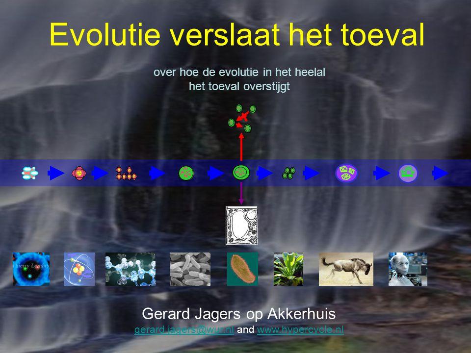 Gerard Jagers op Akkerhuis gerard.jagers@wur.nl and www.hypercycle.nl gerard.jagers@wur.nlwww.hypercycle.nl Evolutie verslaat het toeval over hoe de e