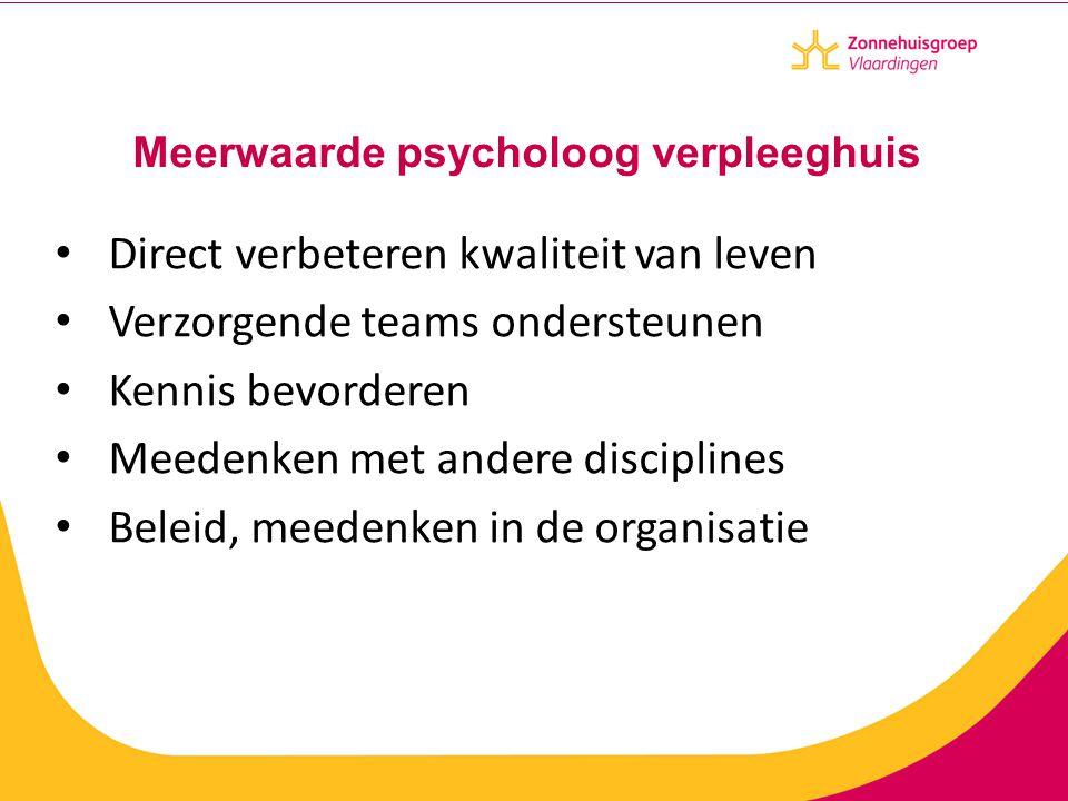 Meerwaarde psycholoog verpleeghuis Direct verbeteren kwaliteit van leven Verzorgende teams ondersteunen Kennis bevorderen Meedenken met andere discipl