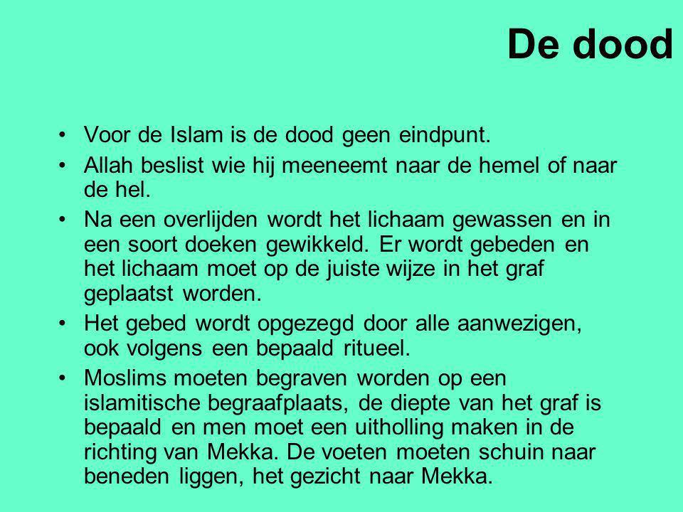 De dood Voor de Islam is de dood geen eindpunt. Allah beslist wie hij meeneemt naar de hemel of naar de hel. Na een overlijden wordt het lichaam gewas