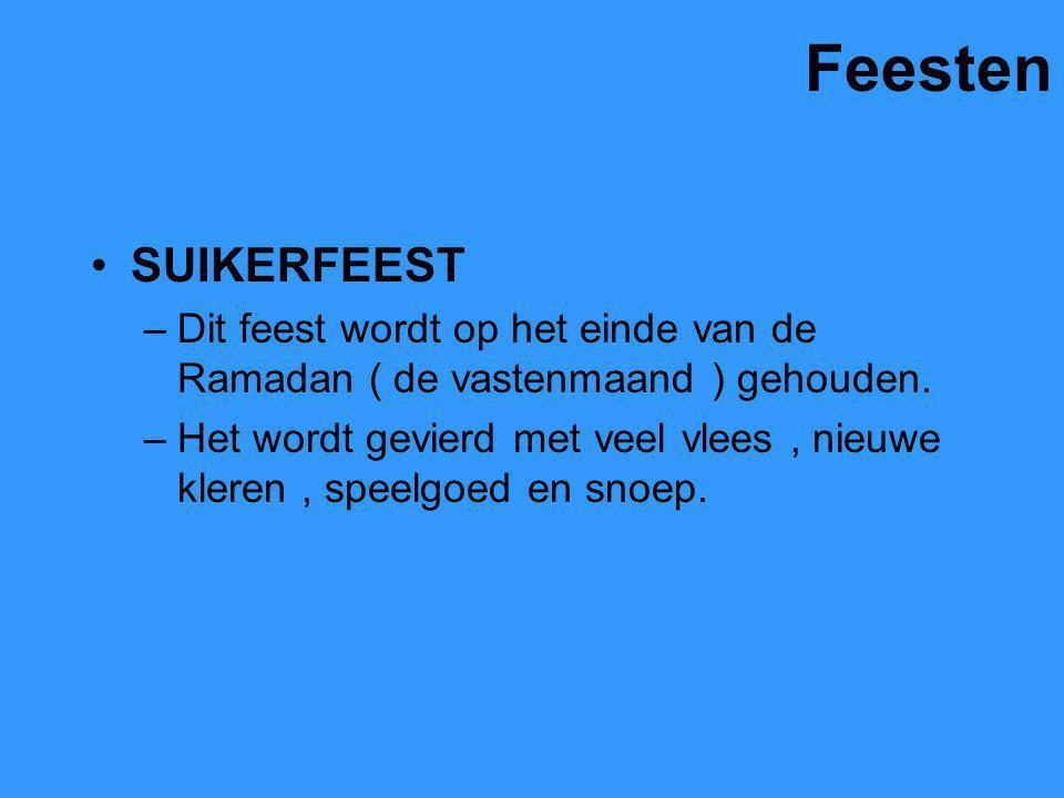 Feesten SUIKERFEEST –Dit feest wordt op het einde van de Ramadan ( de vastenmaand ) gehouden. –Het wordt gevierd met veel vlees, nieuwe kleren, speelg