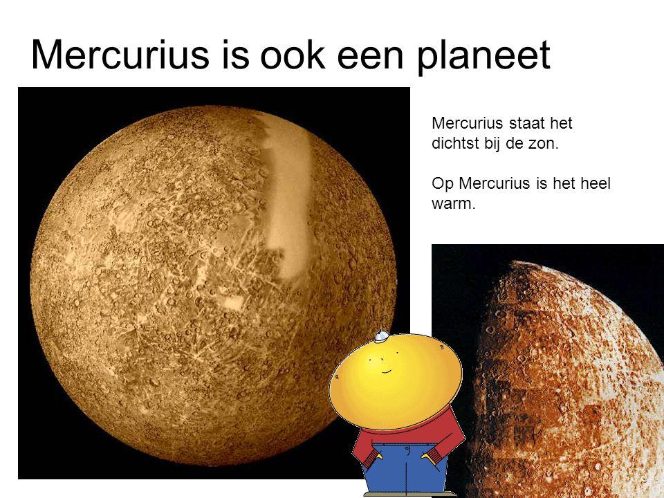 Mercurius is ook een planeet Mercurius staat het dichtst bij de zon. Op Mercurius is het heel warm.