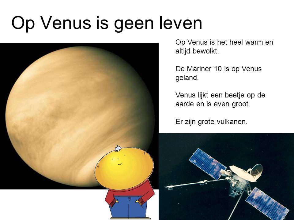 Op Venus is geen leven Op Venus is het heel warm en altijd bewolkt. De Mariner 10 is op Venus geland. Venus lijkt een beetje op de aarde en is even gr