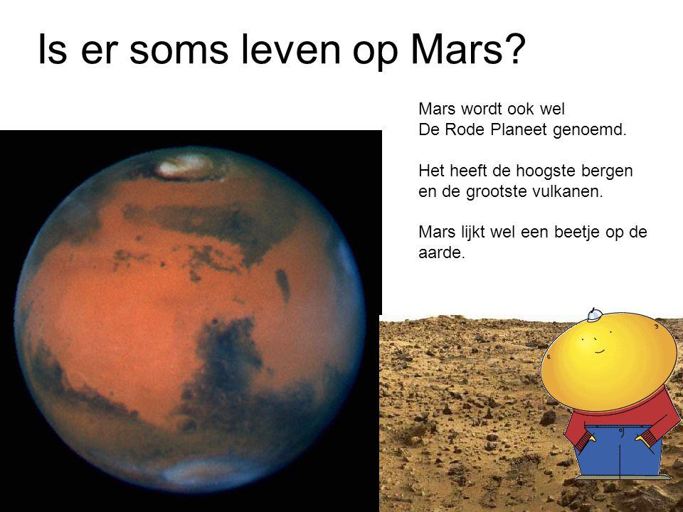Is er soms leven op Mars? Mars wordt ook wel De Rode Planeet genoemd. Het heeft de hoogste bergen en de grootste vulkanen. Mars lijkt wel een beetje o
