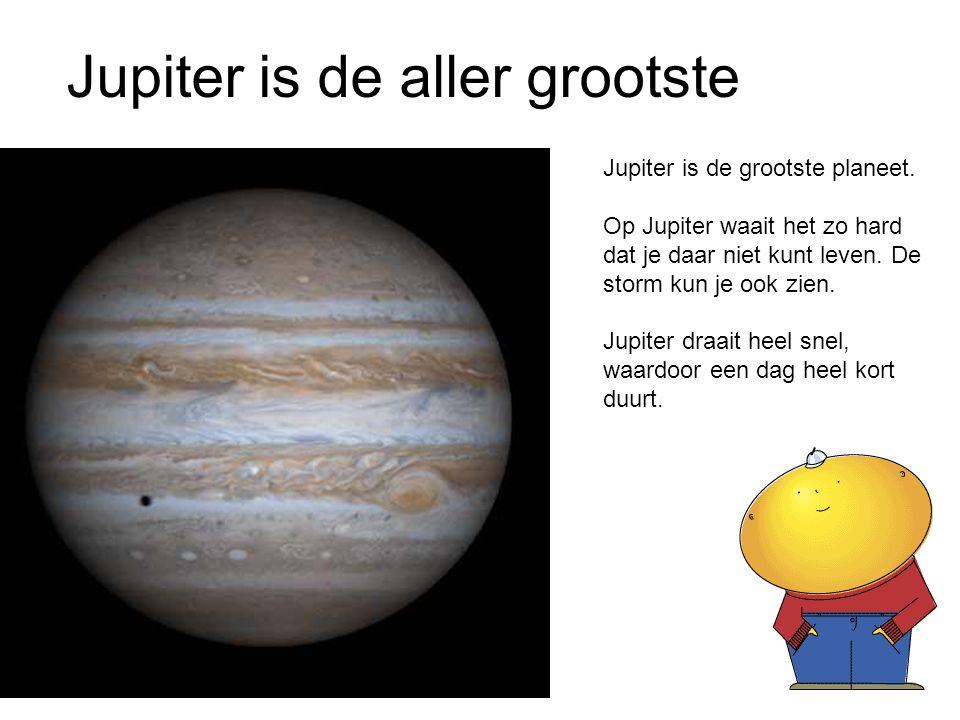 Jupiter is de grootste planeet. Op Jupiter waait het zo hard dat je daar niet kunt leven. De storm kun je ook zien. Jupiter draait heel snel, waardoor
