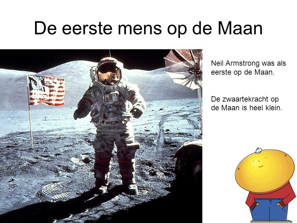 De eerste mens op de Maan Neil Armstrong was als eerste op de Maan. De zwaartekracht op de Maan is heel klein.