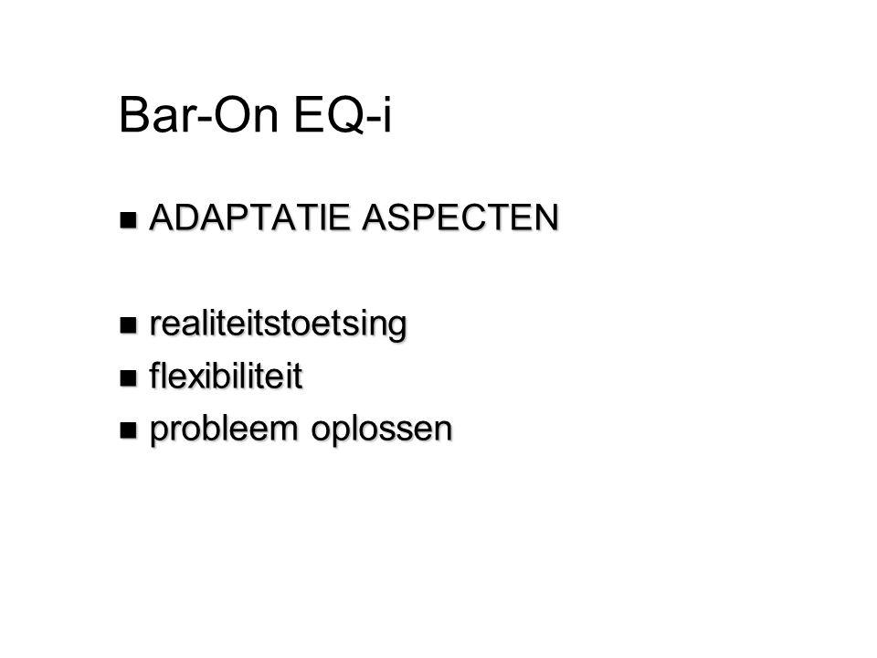 Bar-On EQ-i n ADAPTATIE ASPECTEN n realiteitstoetsing n flexibiliteit n probleem oplossen