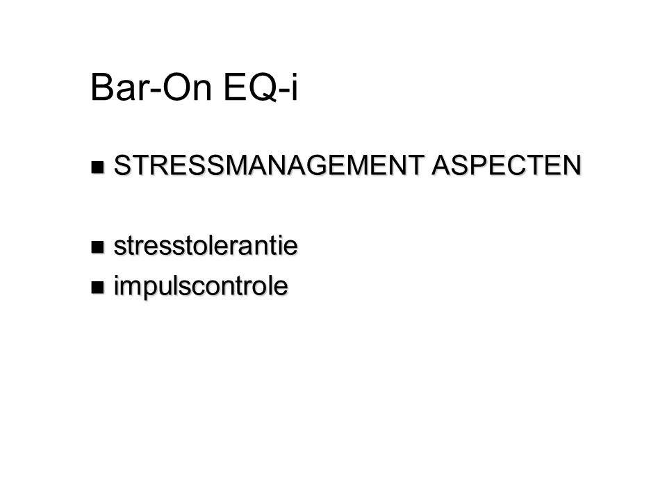 Bar-On EQ-i n STRESSMANAGEMENT ASPECTEN n stresstolerantie n impulscontrole