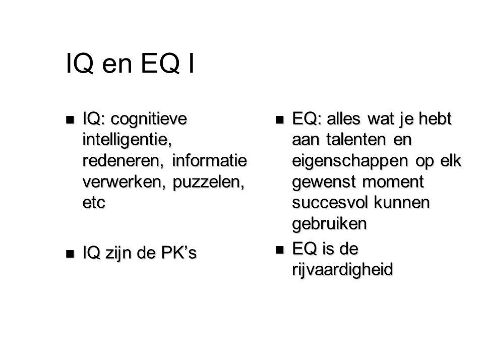 IQ en EQ I n IQ: cognitieve intelligentie, redeneren, informatie verwerken, puzzelen, etc n IQ zijn de PK's n EQ: alles wat je hebt aan talenten en ei