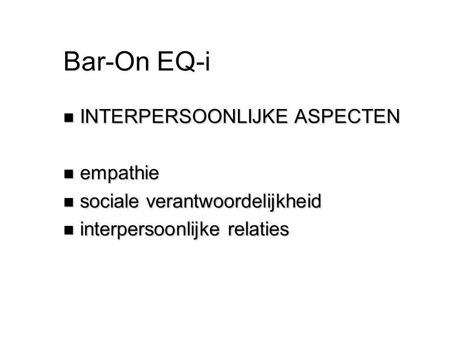 Bar-On EQ-i n INTERPERSOONLIJKE ASPECTEN n empathie n sociale verantwoordelijkheid n interpersoonlijke relaties