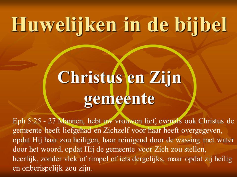 Huwelijken in de bijbel Christus en Zijn gemeente Eph 5:25 - 27 Mannen, hebt uw vrouwen lief, evenals ook Christus de gemeente heeft liefgehad en Zich