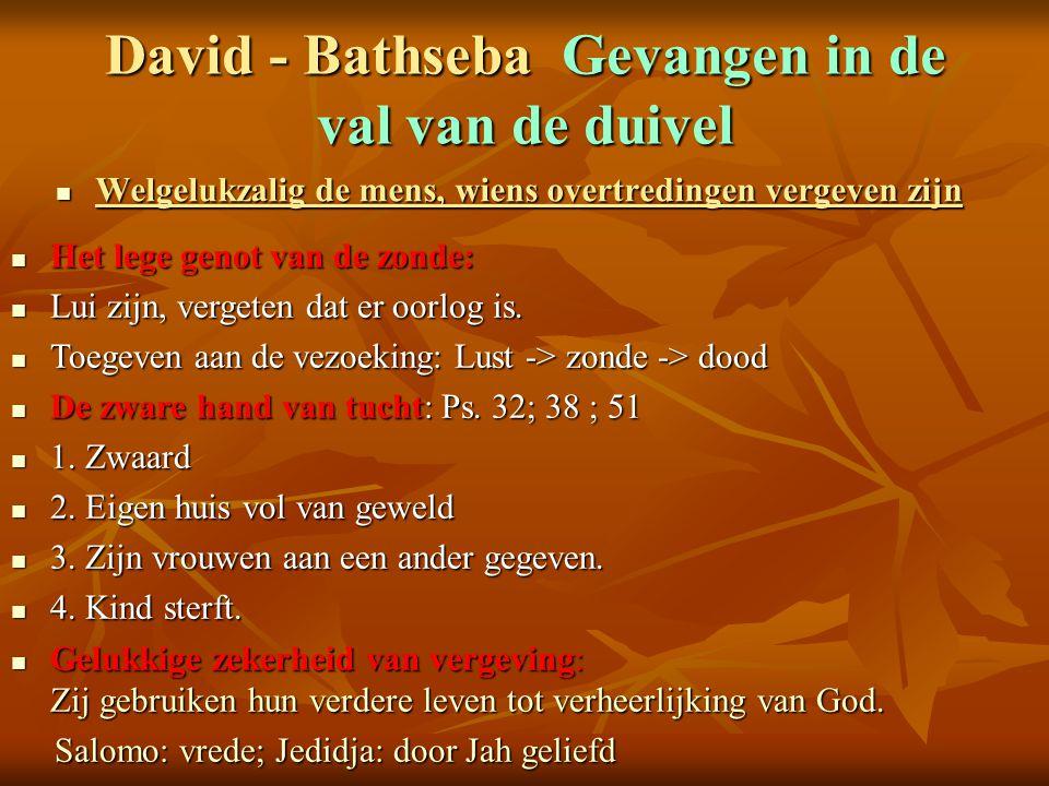 David - Bathseba Gevangen in de val van de duivel Welgelukzalig de mens, wiens overtredingen vergeven zijn Welgelukzalig de mens, wiens overtredingen