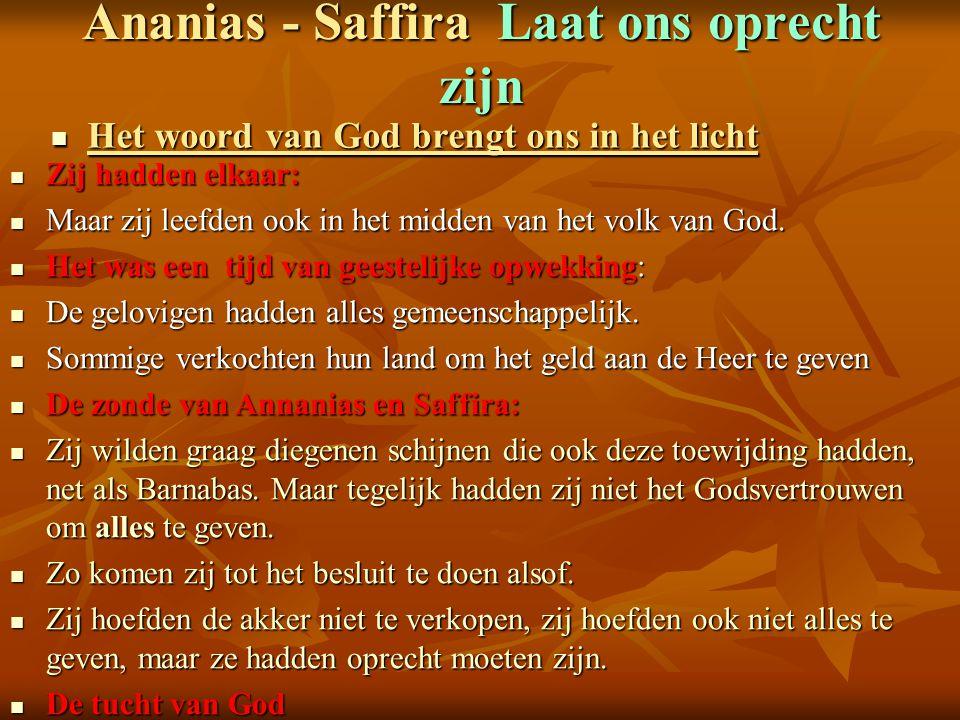 Ananias - Saffira Laat ons oprecht zijn Het woord van God brengt ons in het licht Het woord van God brengt ons in het licht Zij hadden elkaar: Zij had