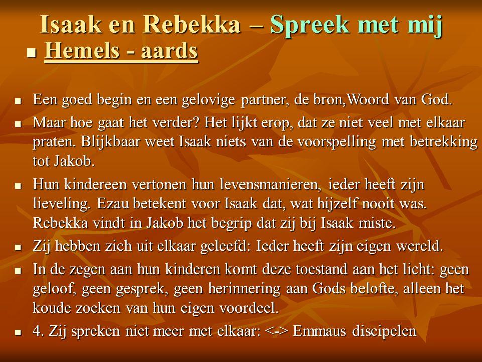 Isaak en Rebekka – Spreek met mij Hemels - aards Hemels - aards Een goed begin en een gelovige partner, de bron,Woord van God. Een goed begin en een g