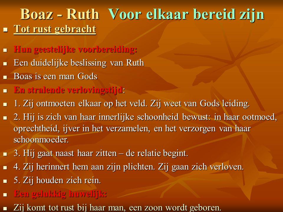 Boaz - Ruth Voor elkaar bereid zijn Tot rust gebracht Tot rust gebracht Hun geestelijke voorbereiding: Hun geestelijke voorbereiding: Een duidelijke b