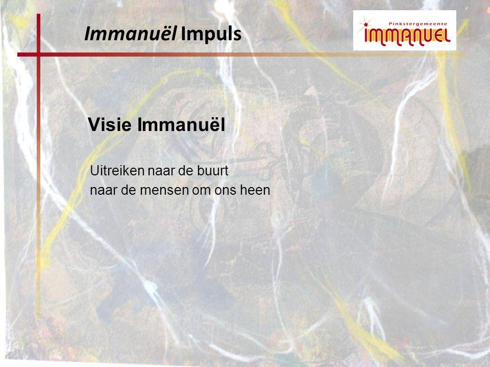 Visie Immanuël Uitreiken naar de buurt naar de mensen om ons heen Immanuël Impuls