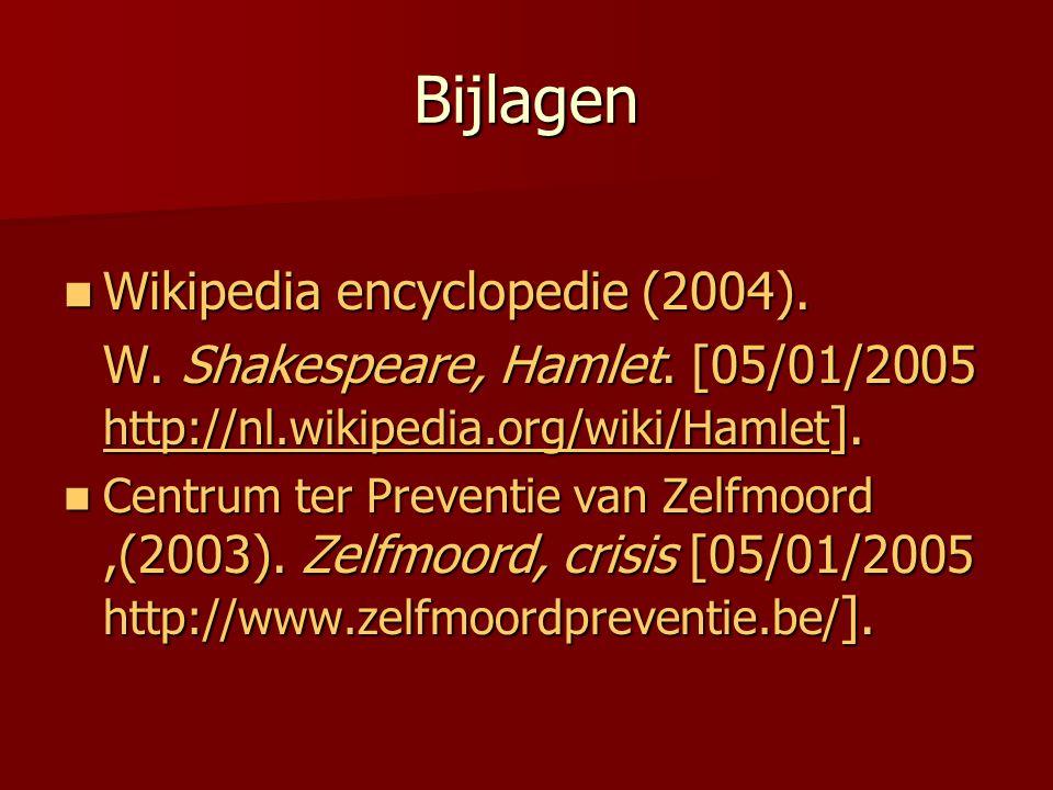 Bijlagen Wikipedia encyclopedie (2004). Wikipedia encyclopedie (2004). W. Shakespeare, Hamlet. [05/01/2005 http://nl.wikipedia.org/wiki/Hamlet ]. http