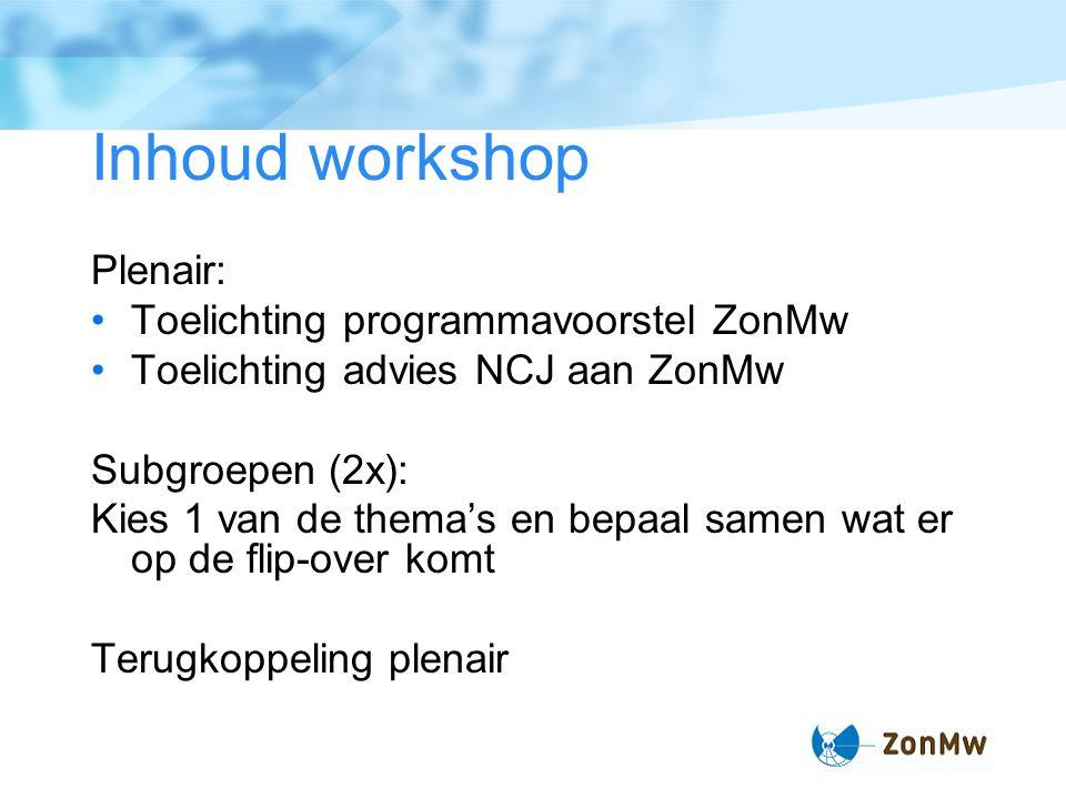 Effectief werken in de jeugdsector Looptijd: 2013 – 2018 Beoogd budget: € 21 M Status: tot 3 januari gelegenheid tot reageren op conceptvoorstel (www.zonmw.nl/jeugd)