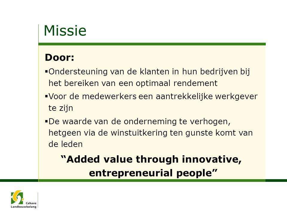 Missie Door:  Ondersteuning van de klanten in hun bedrijven bij het bereiken van een optimaal rendement  Voor de medewerkers een aantrekkelijke werk