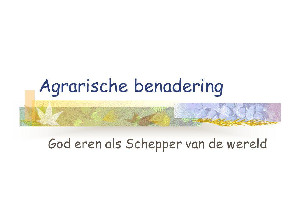 Agrarische benadering God eren als Schepper van de wereld