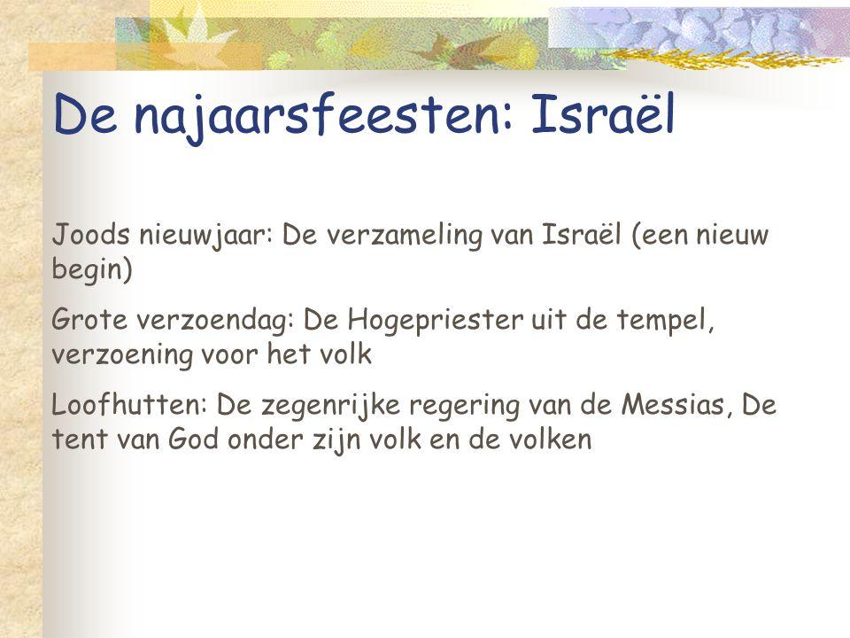 De najaarsfeesten: Israël Joods nieuwjaar: De verzameling van Israël (een nieuw begin) Grote verzoendag: De Hogepriester uit de tempel, verzoening voor het volk Loofhutten: De zegenrijke regering van de Messias, De tent van God onder zijn volk en de volken