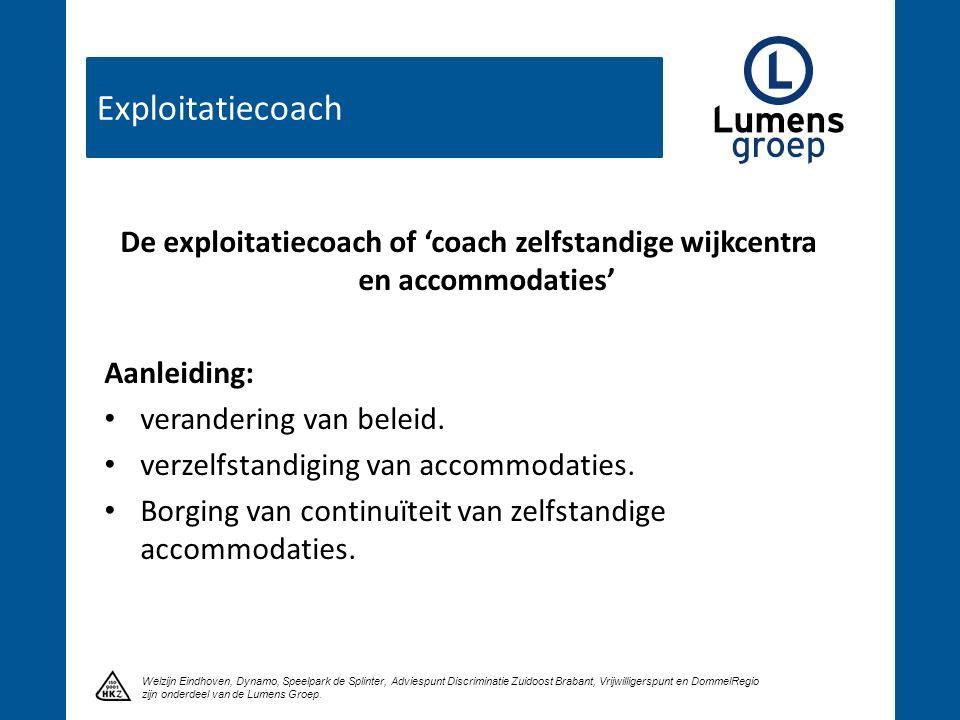 Exploitatiecoach Klik om een titel te maken Welzijn Eindhoven, Dynamo, Speelpark de Splinter, Adviespunt Discriminatie Zuidoost Brabant, Vrijwilligerspunt en DommelRegio zijn onderdeel van de Lumens Groep.