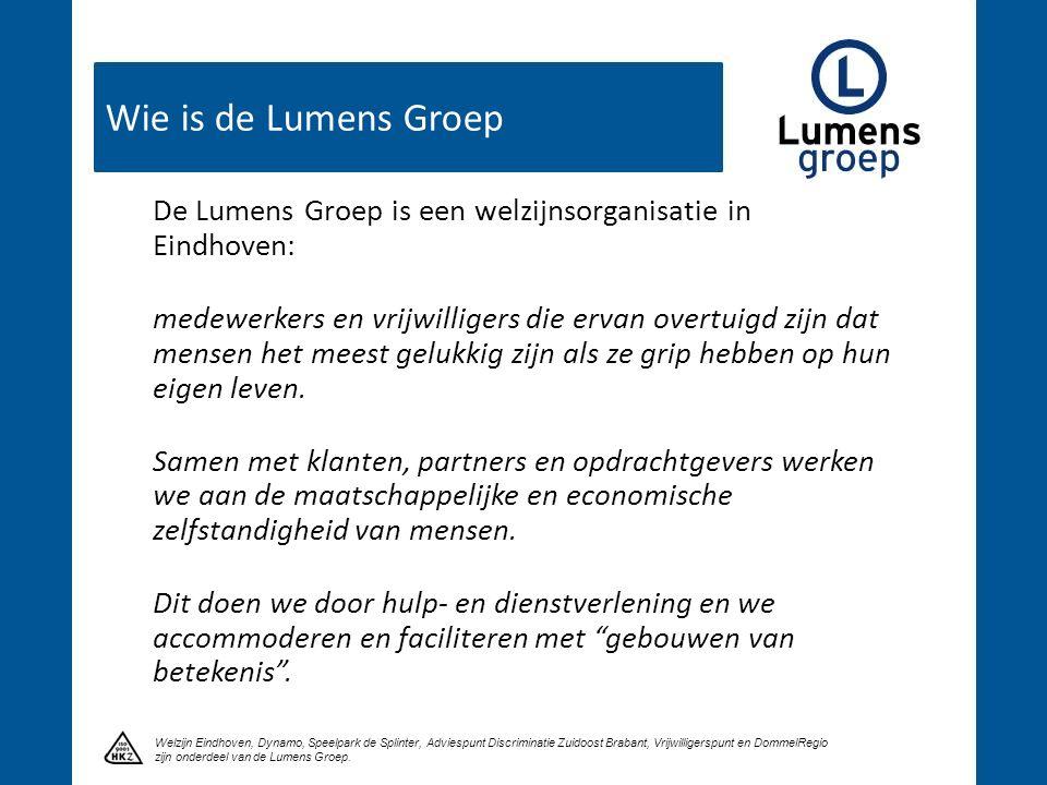 Wie is de Lumens Groep Klik om een titel te maken Welzijn Eindhoven, Dynamo, Speelpark de Splinter, Adviespunt Discriminatie Zuidoost Brabant, Vrijwilligerspunt en DommelRegio zijn onderdeel van de Lumens Groep.