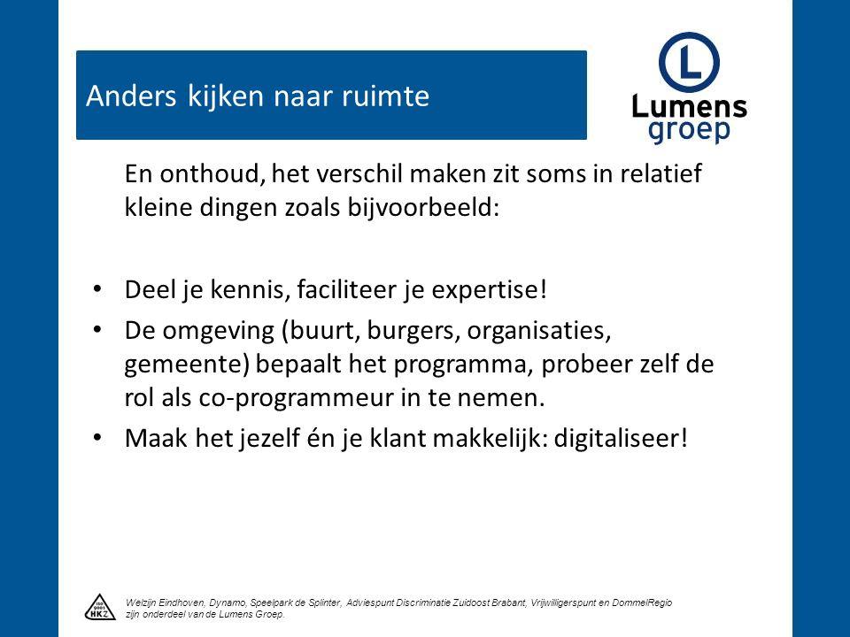 Anders kijken naar ruimte Klik om een titel te maken Welzijn Eindhoven, Dynamo, Speelpark de Splinter, Adviespunt Discriminatie Zuidoost Brabant, Vrijwilligerspunt en DommelRegio zijn onderdeel van de Lumens Groep.