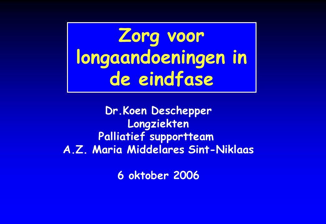 Zorg voor longaandoeningen in de eindfase Dr.Koen Deschepper Longziekten Palliatief supportteam A.Z. Maria Middelares Sint-Niklaas 6 oktober 2006