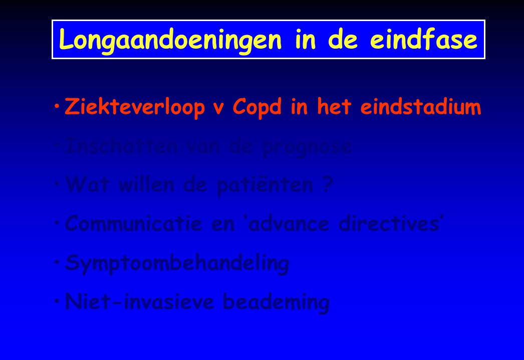 Ziekteverloop v Copd in het eindstadium Inschatten van de prognose Wat willen de patiënten ? Communicatie en 'advance directives' Symptoombehandeling