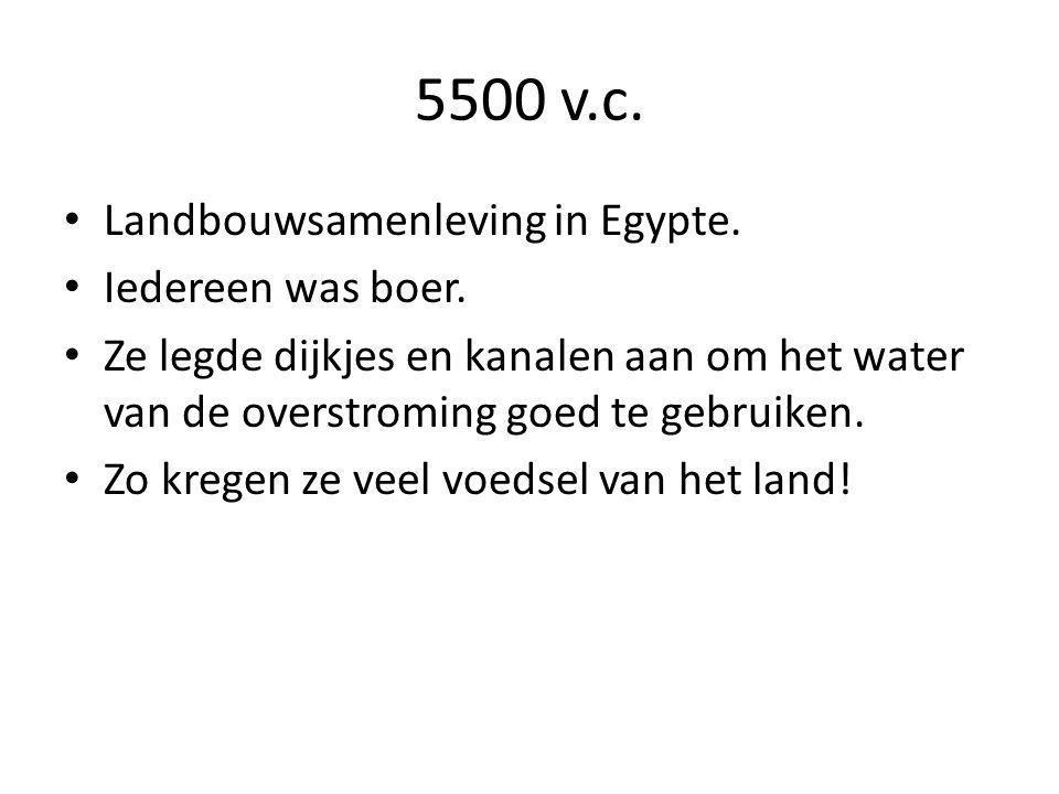 5500 v.c. Landbouwsamenleving in Egypte. Iedereen was boer. Ze legde dijkjes en kanalen aan om het water van de overstroming goed te gebruiken. Zo kre