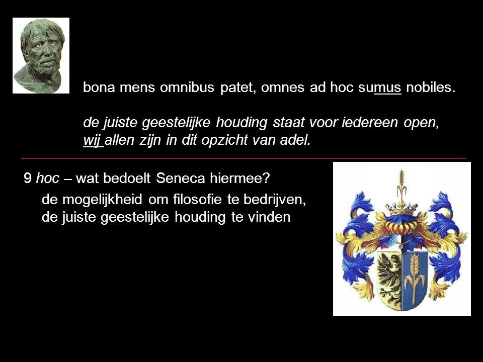 bona mens omnibus patet, omnes ad hoc sumus nobiles. de juiste geestelijke houding staat voor iedereen open, wij allen zijn in dit opzicht van adel. 9