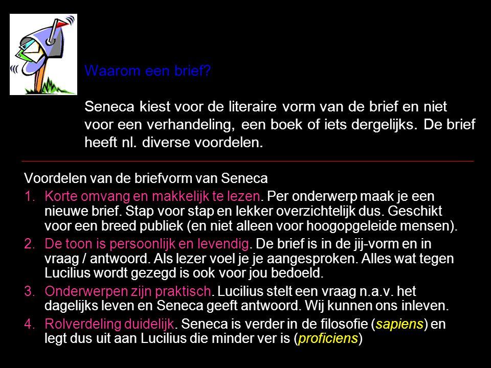 Waarom een brief? Seneca kiest voor de literaire vorm van de brief en niet voor een verhandeling, een boek of iets dergelijks. De brief heeft nl. dive