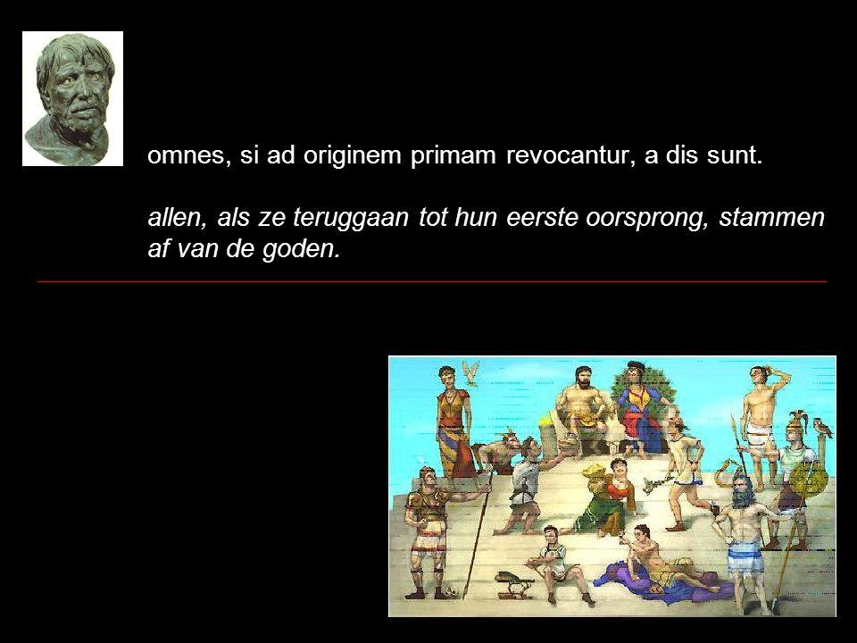omnes, si ad originem primam revocantur, a dis sunt. allen, als ze teruggaan tot hun eerste oorsprong, stammen af van de goden.