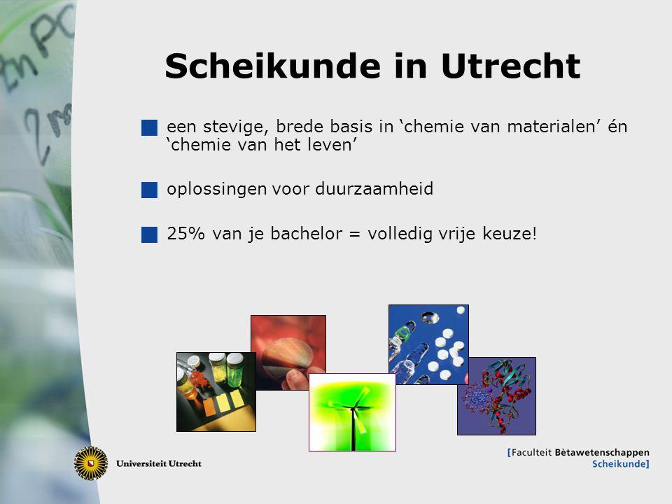 11 Scheikunde in Utrecht  een stevige, brede basis in 'chemie van materialen' én 'chemie van het leven'  oplossingen voor duurzaamheid  25% van je
