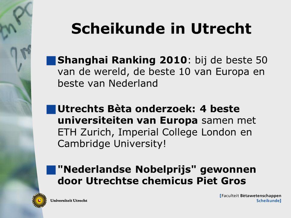 5 Scheikunde in Utrecht  Shanghai Ranking 2010: bij de beste 50 van de wereld, de beste 10 van Europa en beste van Nederland  Utrechts Bèta onderzoe