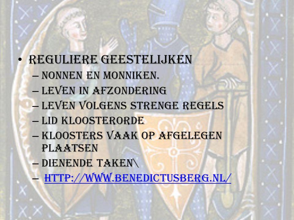 Reguliere geestelijken – Nonnen en Monniken. – Leven in afzondering – Leven volgens strenge regels – Lid kloosterorde – Kloosters vaak op afgelegen pl