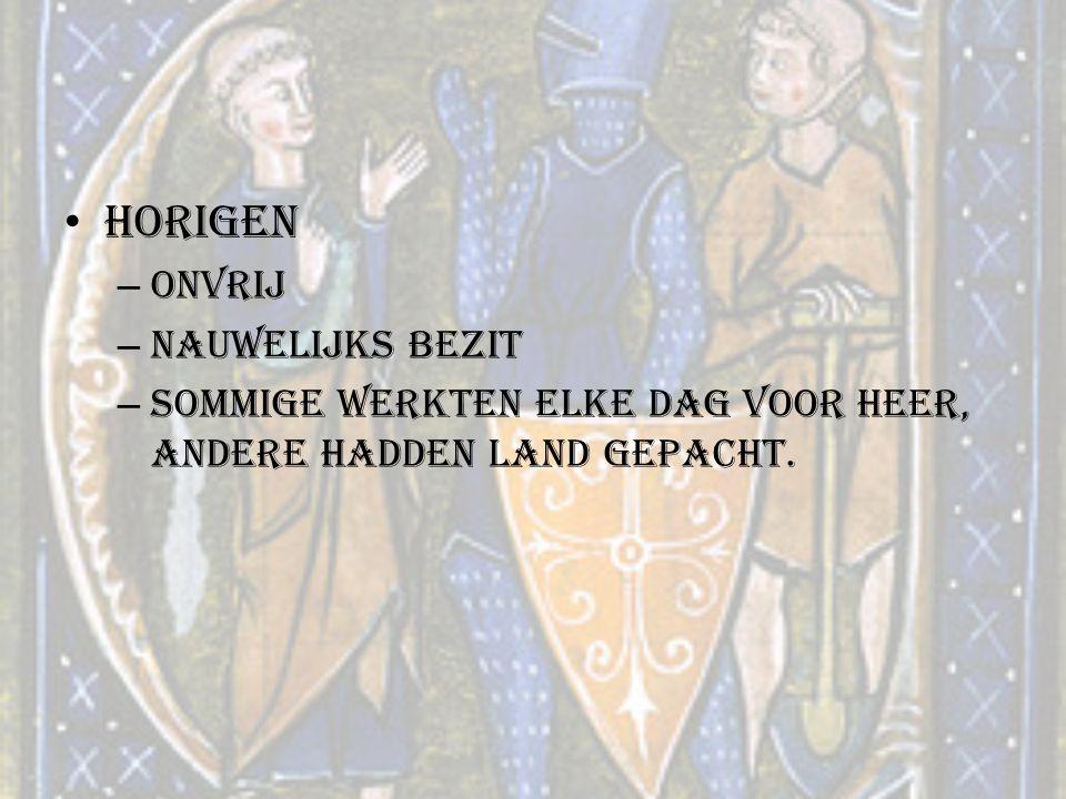 Horigen – Onvrij – Nauwelijks bezit – Sommige werkten elke dag voor heer, andere hadden land gepacht.