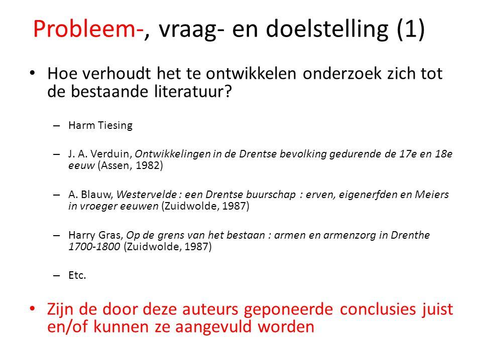 Probleem-, vraag- en doelstelling (2) Hoofdvraagstelling: Hoe verhouden zich bevolkingsontwikkeling, bewoningsgeschiedenis, economische ontwikkeling en sociaal cultureel leven in Oosterhesselen in de periode 1740- 1860.