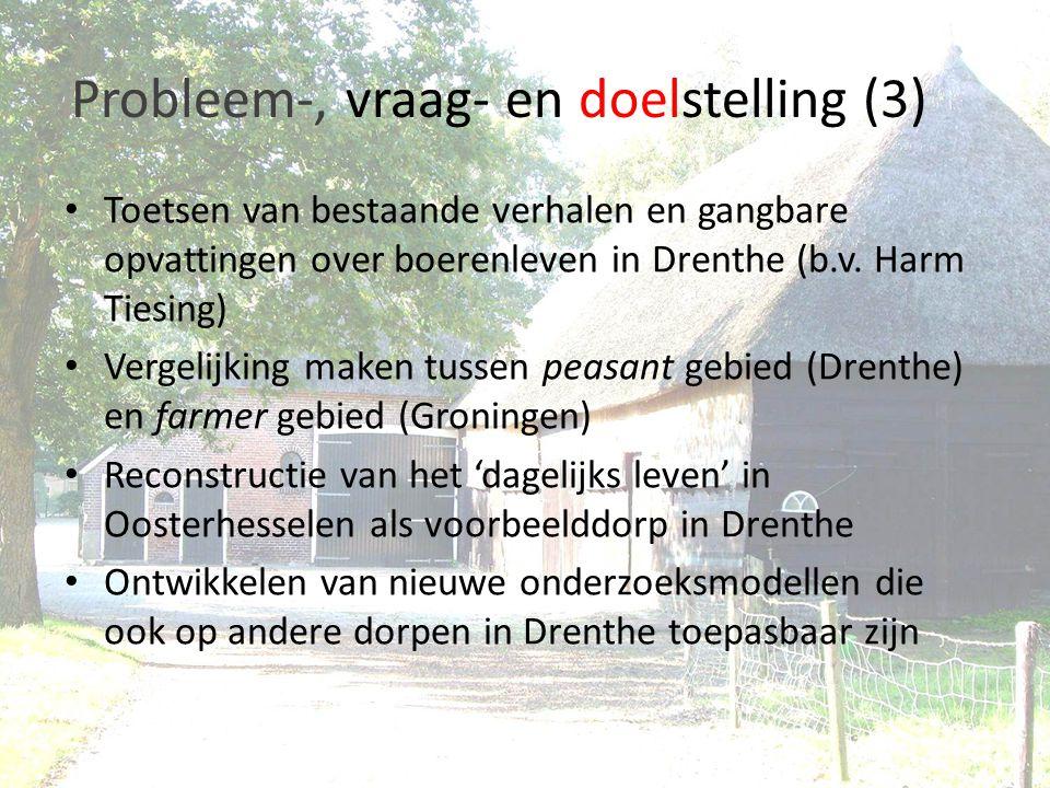 Probleem-, vraag- en doelstelling (3) Toetsen van bestaande verhalen en gangbare opvattingen over boerenleven in Drenthe (b.v. Harm Tiesing) Vergelijk